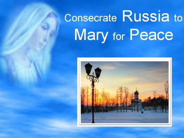 Consecrate Russia to Mary for Peace
